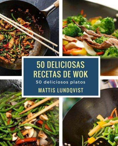 50 deliciosas recetas de wok: 50 deliciosas platos por Mattis Lundqvist