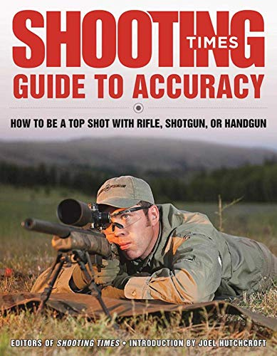 Shooting Times Guide to Accuracy: How to Be a Top Shot with Rifle, Shotgun, or Handgun (English Edition) por Editors of Shooting Times