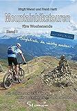 Mountainbiketouren fürs Wochenende Band I: Die schönsten 35 Touren für 6 verlängerte Wochenenden