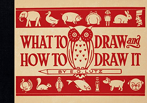 What to Draw and How to Draw It por E. G. Lutz