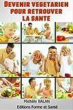Telecharger Livres Devenir vegetarien pour retrouver la sante (PDF,EPUB,MOBI) gratuits en Francaise