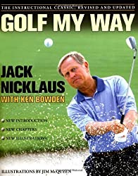 Golf My Way: The Instructional Classic, Revised and Updated by Nicklaus, Jack (2005) Paperback