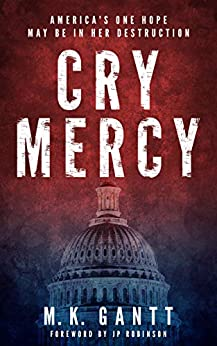 Cry Mercy: America's one hope may be in her destruction (English Edition) par [Gantt, MK]
