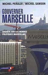 Gouverner Marseille : Enquête sur les mondes politiques marseillais