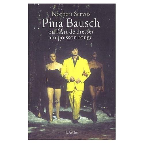 Pina Bausch ou l'Art de dresser un poisson rouge