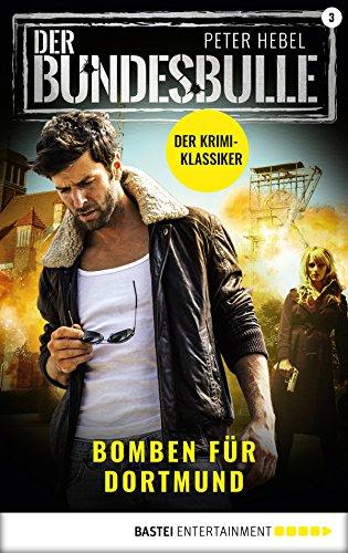 Der Bundesbulle 3 - Krimi-Serie: Bomben für Dortmund (Die Kult-Serie aus den 90ern) (German Edition)