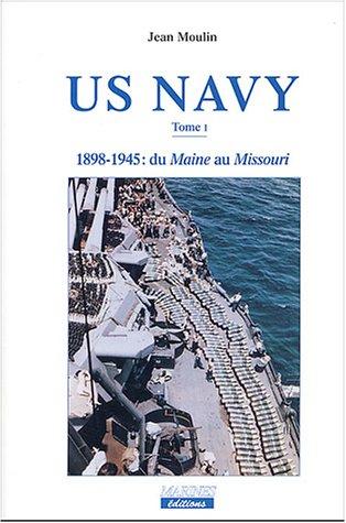 US Navy, tome 1 : 1898-1945, du Maine au...