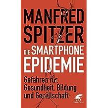 Die Smartphone-Epidemie: Gefahren für Gesundheit, Bildung und Gesellschaft