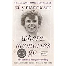 Where Memories Go: Why Dementia Changes Everything (English Edition)