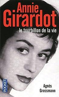 Annie Girardot ; le tourbillon de la vie  par Agnès Grossmann