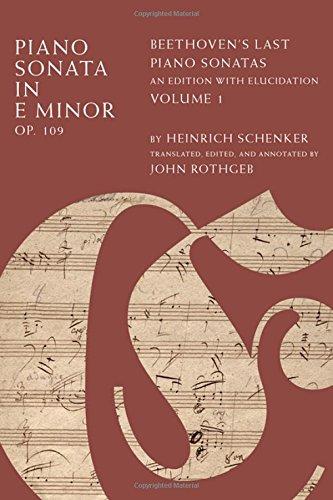 Piano Sonata in E Major, Op. 109: Beethoven\'s Last Piano Sonatas, an Edition with Elucidation, Volume 1