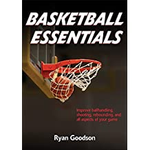 Basketball Essentials: Improve ballhanding, shooting, rebounding, and all aspects of your game