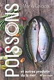 Poissons et autres produits de la mer : 100 recettes éco-responsables...