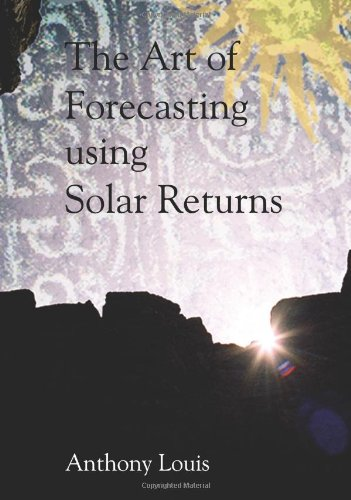 The Art of Forecasting Using Solar Returns por Anthony Louis