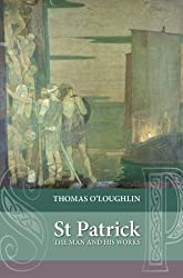 Saint Patrick: The Man and His Works