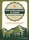 Petit guide familial de survie en milieu naturel - Pour s'amuser en randonnée et apprendre l'art de la survie avec ses enfants !