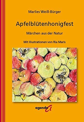 Apfelblütenhonigfest: Märchen aus der Natur - Mit Illustrationen von Ria Maris