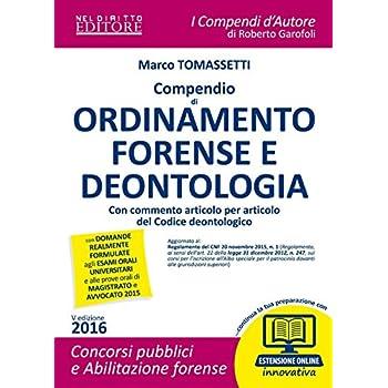 Compendio Di Ordinamento Forense E Deontologia. Con Commento Articolo Per Articolo Del Codice Deontologico. Con Espansione Online