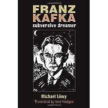 Franz Kafka: Subversive Dreamer (Michigan Studies in Comparative Jewish Cultures)
