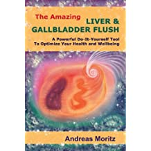 The Amazing Liver and Gallbladder Flush