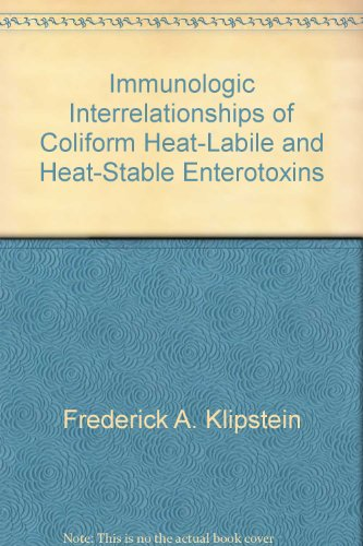 Immunologic Interrelationships of Coliform Heat-Labile and Heat-Stable Enterotoxins par Frederick A. Klipstein