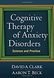 Cognitive Therapy of Anxiety Disorders: Science and Practice by David A. Clark (2011-09-16)