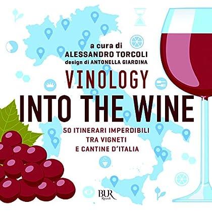 Vinology. Into The Wine. 50 Itinerari Imperdibili Tra Vigneti E Cantine D'italia
