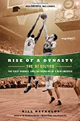Rise of a Dynasty: The '57 Celtics, the First Banner, and the Dawning of a New America