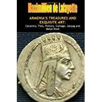 Armenia's Treasures and Exquisite Art:: Ceramics, Tiles, Pottery, Coinage, Janyag and Metal Work
