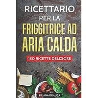 Ricettario per la friggitrice ad aria calda  150 ricette deliziose
