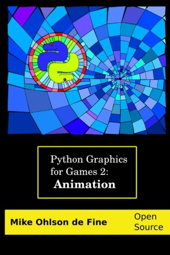 Python Graphics for Games 2: Animation: How to Animate Vector Graphics with Python: Volume 2