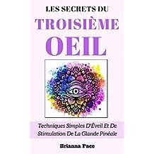 Les Secrets Du Troisième Œil: Techniques Simples D'Éveil Et De Stimulation De La Glande Pinéale (French Edition)