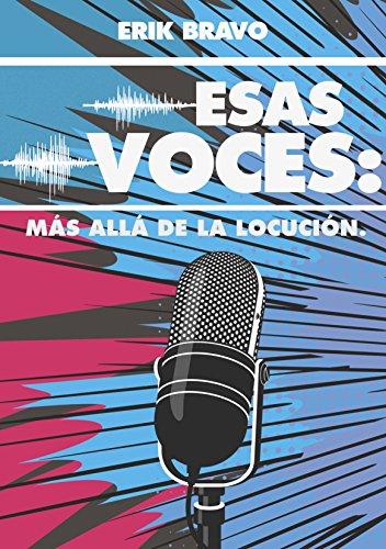 ESAS VOCES: MÁS ALLÁ DE LA LOCUCIÓN por Erik Bravo