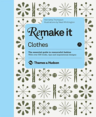 Remake It: Clothes: The Essential Guide to Resourceful Fashion: With over 500 tricks, tips and inspirational designs por Henrietta Thompson