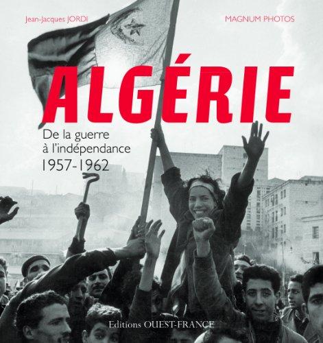 Algrie : De la guerre  l'indpendance 1957-1962
