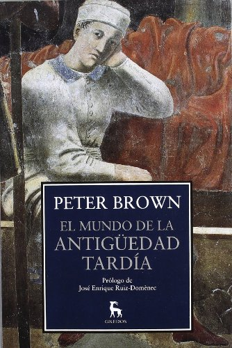 El mundo de la Antigüedad Tardía (VARIOS GREDOS) por PETER BROWN