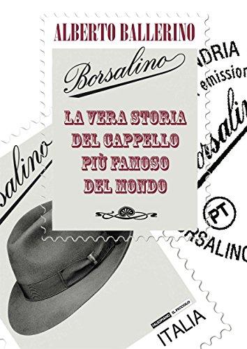 Borsalino. La vera storia del cappello più famoso del mondo (Fogli volanti)