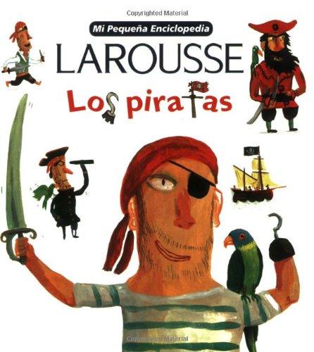 Mi Pequena Larousse Enciclopedia Los Piratas: Pirates (Mi Pequena Enciclopedia)