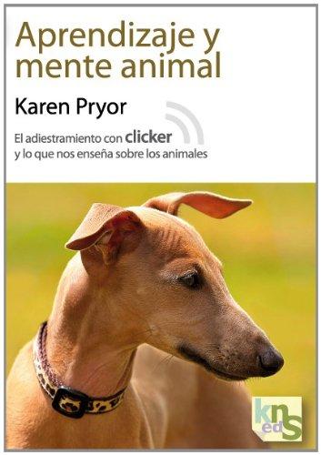 Aprendizaje y mente animal: El adiestramiento con clicker y lo que nos enseña sobre los animales por Karen Pryor