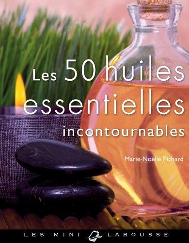 Les 50 huiles essentielles incontournables par Marie-Noëlle Pichard