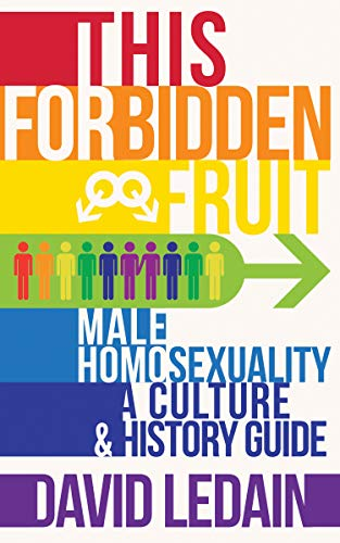 This Forbidden Fruit: Male Homosexuality: A Culture & History Guide (English Edition)