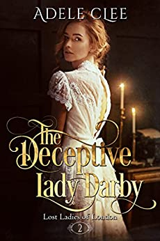 The Deceptive Lady Darby (Lost Ladies of London Book 2) by [Clee, Adele]