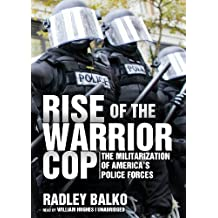 Rise of the Warrior Cop: The Militarization of America's Police Forces by Radley Balko (2013-07-09)