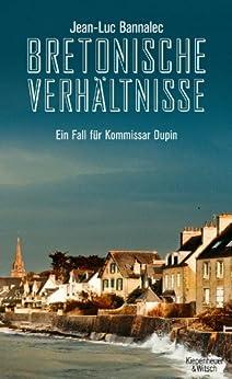 Bretonische Verhältnisse: Ein Fall für Kommissar Dupin (Kommissar Dupin ermittelt) (German Edition) by [Bannalec, Jean-Luc]