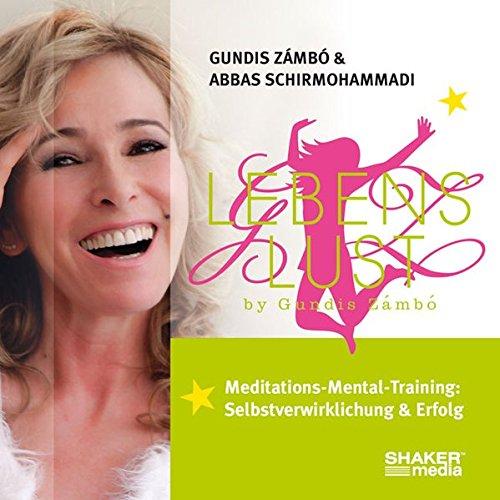 Lebenslust: Meditations-Mental-Training - Selbstverwirklichung & Erfolg