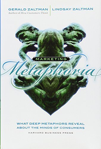 Marketing Metaphoria: What Deep Metaphors Reveal About the Minds of Consumers by Zaltman, Gerald, Zaltman, Lindsay H. (2008) Hardcover