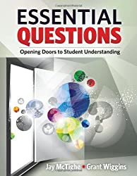 Essential Questions: Opening Doors to Student Understanding by Jay McTighe, Grant Wiggins (2013) Paperback