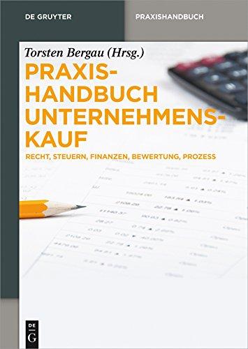 Praxishandbuch Unternehmenskauf: Recht, Steuern, Finanzen, Bewertung, Prozess (De Gruyter Praxishandbuch)