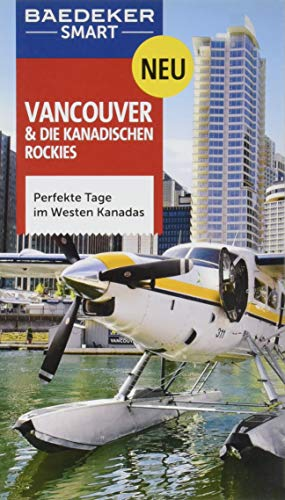 Baedeker SMART Reiseführer Vancouver & Die kanadischen Rockies: Perfekte Tage im Westen Kanadas -