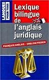 Lexique bilingue de l'anglais juridique. Français/Anglais et Anglais/Français...